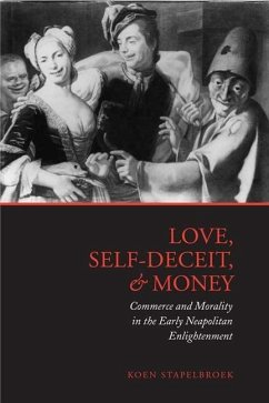 Love, Self-Deceit, and Money: Commerce and Morality in the Early Neapolitan Enlightenment - Stapelbroek, Koen