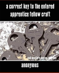 A Correct Key to the Entered Apprentice Fellow Craft and Master Mason Degrees - Anonymous