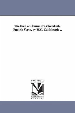 The Iliad of Homer. Translated Into English Verse. by W.G. Caldcleugh ... - Homer