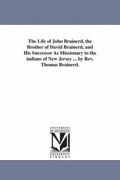 The Life of John Brainerd, the Brother of David Brainerd, and His Successor as Missionary to the Indians of New Jersey ... by REV. Thomas Brainerd. - Brainerd, Thomas
