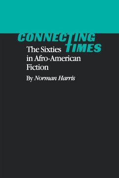 Connecting Times: The Sixties in Afro-American Fiction - Harris, Norman