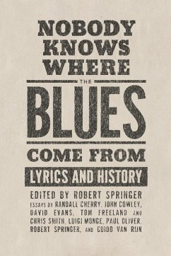 Nobody Knows Where the Blues Come from: Lyrics and History - Herausgeber: Springer, Robert