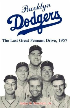 Brooklyn Dodgers the Last Great Pennant Drive, 1957 - Nordell, John R.
