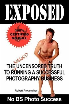 Exposed: The Naked Uncensored Truth to Running a Successful Photography Business - Provencher, Robert