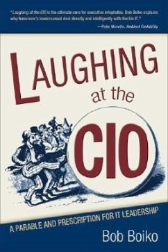Laughing at the CIO: A Parable and Prescription for IT Leadership - Boiko, Bob