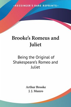 Brooke's Romeus and Juliet: Being the Original of Shakespeare's Romeo and Juliet - Brooke, Arthur
