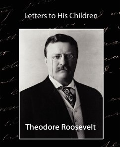 Letters to His Children - Roosevelt, Theodore Theodore Roosevelt