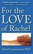 For the Love of Rachel: A Father's Story - Loewenstein, David