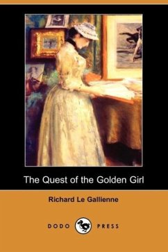 The Quest of the Golden Girl (Dodo Press) - Le Gallienne, Richard