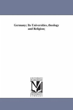 Germany Its Universities, Theology and Religion - Schaff, Philip