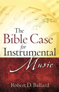 The Bible Case for Instrumental Music - Ballard, Robert D.