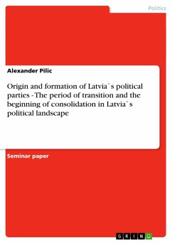 Origin and formation of Latvias political parties - The period of transition and the beginning of consolidation in Latvias political landscape - Pilic, Alexander
