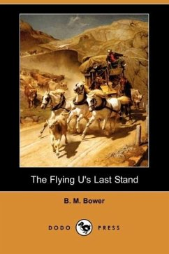The Flying U's Last Stand (Dodo Press) - Bower, B. M.