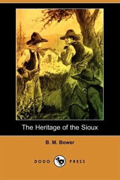 The Heritage of the Sioux (Dodo Press) - Bower, B. M.
