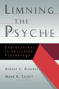 Limning the Psyche: Explorations in Christian Psychology - Herausgeber: Roberts, Robert Campbell Talbot, Mark R.
