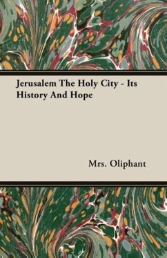 Jerusalem The Holy City - Its History And Hope - Oliphant, Mrs.
