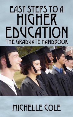 Easy Steps to a Higher Education: The Graduate Handbook - Cole, Michelle