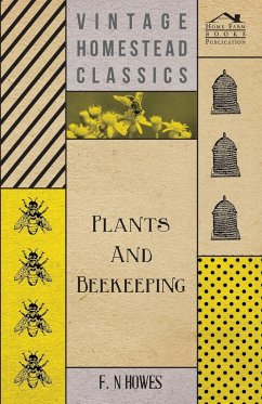 Plants and Beekeeping - An Account of Those Plants, Wild and Cultivated, of Value to the Hive Bee, and for Honey Production in the British Isles - Howes, F. N.