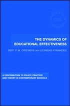The Dynamics of Educational Effectiveness: A Contribution to Policy, Practice and Theory in Contemporary Schools - Creemers, Bert P. M. Kyriakides, Leonidas