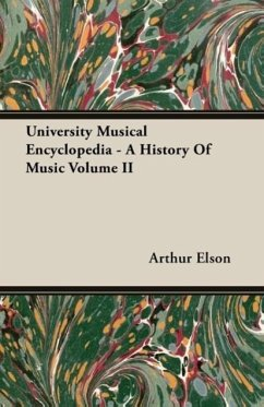 University Musical Encyclopedia - A History Of Music Volume II - Elson, Arthur