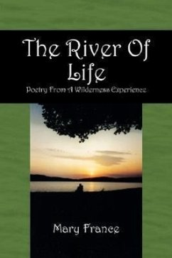 The River of Life: Poetry from a Wilderness Experience - France, Mary