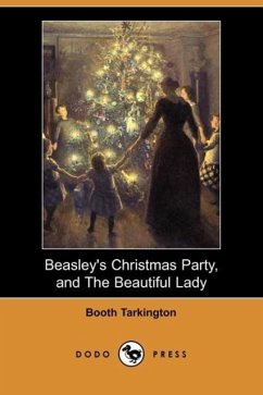 Beasley's Christmas Party, and the Beautiful Lady (Dodo Press) - Tarkington, Booth