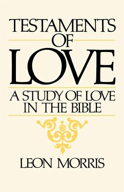 Testaments of Love: A Study of Love in the Bible - Morris, Leon