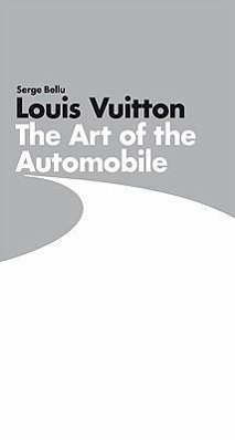 Louis Vuitton: The Art of the Automobile - Bellu, Serge