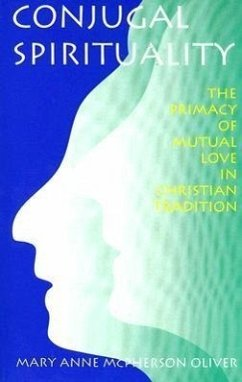 Conjugal Spirituality: The Primacy of Mutual Love in Christian Tradition - Oliver, Mary Anne McPherson
