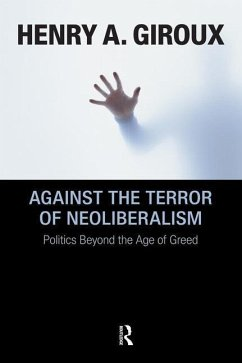 Against the Terror of Neoliberalism: Politics Beyond the Age of Greed - Giroux, Henry A.