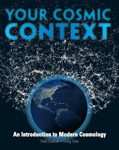 Your Cosmic Context: An Introduction to Modern Cosmology - Tyler, Craig Duncan, Todd L.