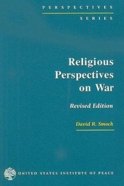 Religious Perspectives on War: Christian, Muslim, and Jewish Attitudes Toward Force - Smock, David R.