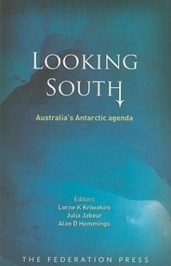 Looking South: Australia's Antarctic Agenda - Herausgeber: Kriwoken, Lorne Hemmings, Alan D. Jabour, Julia