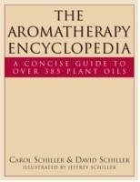 The Aromatherapy Encyclopedia: A Concise Guide to Over 385 Plant Oils - Schiller, Carol Schiller, David