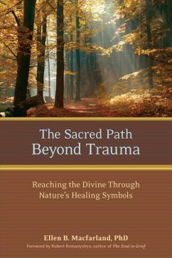 The Sacred Path Beyond Trauma: Reaching the Divine Through Nature's Healing Symbols - Macfarland, Ellen B.