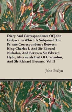 Diary And Correspondence Of John Evelyn - To Which Is Subjoined The Private Correspondence Between King Charles I. And Sir Edward Nicholas, And Between Sir Edward Hyde, Afterwards Earl Of Clarendon, And Sir Richard Browne. Vol II - Evelyn, John