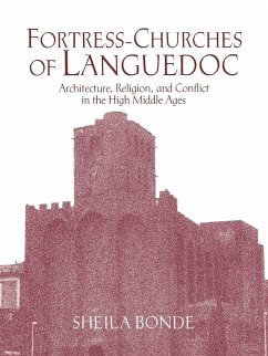 Fortress-Churches of Languedoc: Architecture, Religion and Conflict in the High Middle Ages - Bonde, Sheila