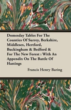 Domesday Tables for the Counties of Surrey, Berkshire, Middlesex, Hertford, Buckingham & Bedford & for the New Forest: With an Appendix on the Battle - Baring, Francis Henry