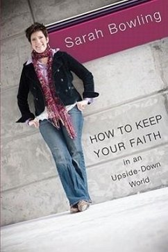 How to Keep Your Faith in an Upside-Down World - Bowling, Sarah