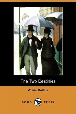 The Two Destinies (Dodo Press) - Collins, Wilkie
