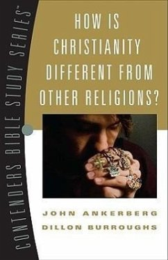 How Is Christianity Different from Other Religions? - Ankerberg, John Burroughs, Dillon