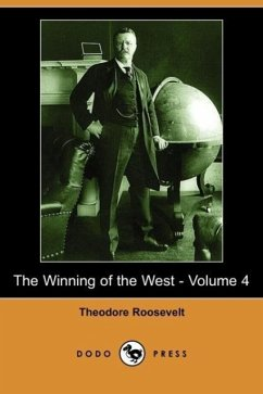 The Winning of the West - Volume 4 (Dodo Press) - Roosevelt, Theodore IV