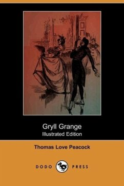 Gryll Grange (Illustrated Edition) (Dodo Press) - Peacock, Thomas Love
