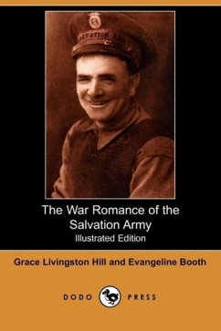 The War Romance of the Salvation Army (Illustrated Edition) (Dodo Press) - Hill, Grace Livingston Booth, Evangeline