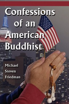Confessions of an American Buddhist - Friedman, Michael Steven