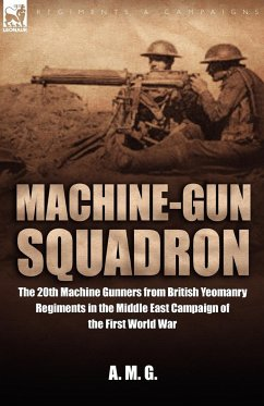 Machine-Gun Squadron: The 20th Machine Gunners from British Yeomanry Regiments in the Middle East Campaign of the First World War - A M G A. M. G. , M. G. A. M. G.
