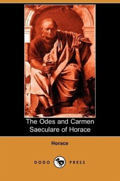 The Odes and Carmen Saeculare of Horace (Dodo Press) - Horace