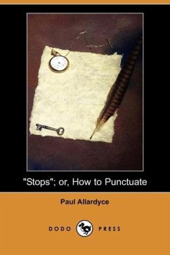 Stops Or, How to Punctuate (Dodo Press) - Allardyce, Paul