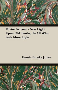 Divine Science - New Light Upon Old Truths, To All Who Seek More Light - James, Fannie Brooks