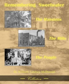 Remembering Sweetwater - The Mansions, the Mills, the People - McDonald, William L.
